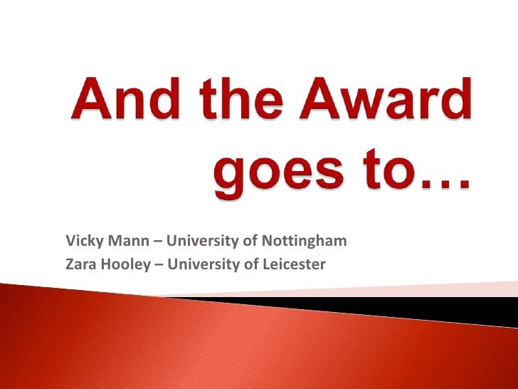 And the Awardgoes to…<br />Vicky Mann – University of Nottingham<br />Zara Hooley – University of Leicester<br />