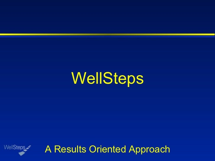 WellSteps A Results Oriented Approach
