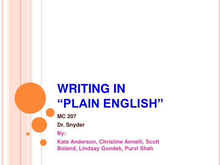 """WRITING IN """"PLAIN ENGLISH""""<br />MC 207 <br />Dr. Snyder<br />By: <br />Kate Anderson, Christine Annelli, Scott Boland, Lin..."""