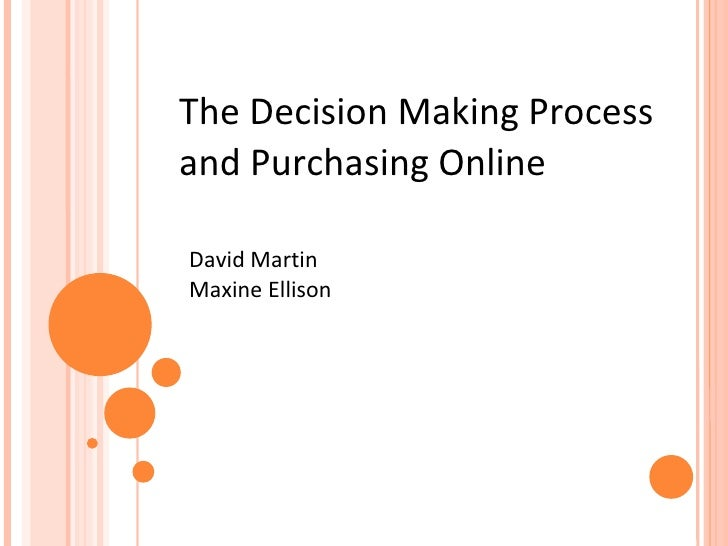 The Decision Making Process and Purchasing Online David Martin Maxine Ellison