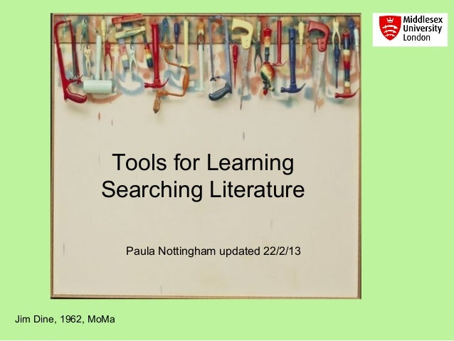 Tools for Learning                 Searching Literature                       Paula Nottingham updated 22/2/13Jim Dine, 19...