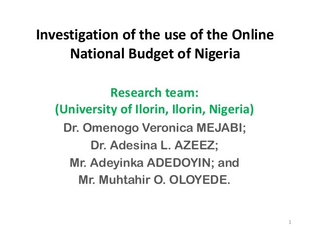 Investigation of the use of the OnlineNational Budget of NigeriaResearch team:(University of Ilorin, Ilorin, Nigeria)Dr. O...