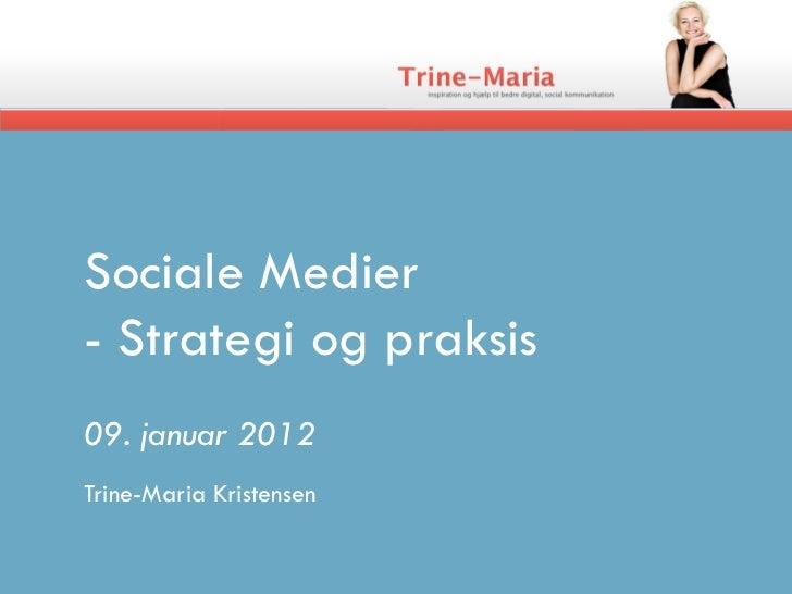 Sociale Medier- Strategi og praksis09. januar 2012Trine-Maria Kristensen