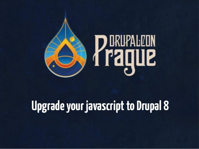 Upgrade your javascript to drupal 8