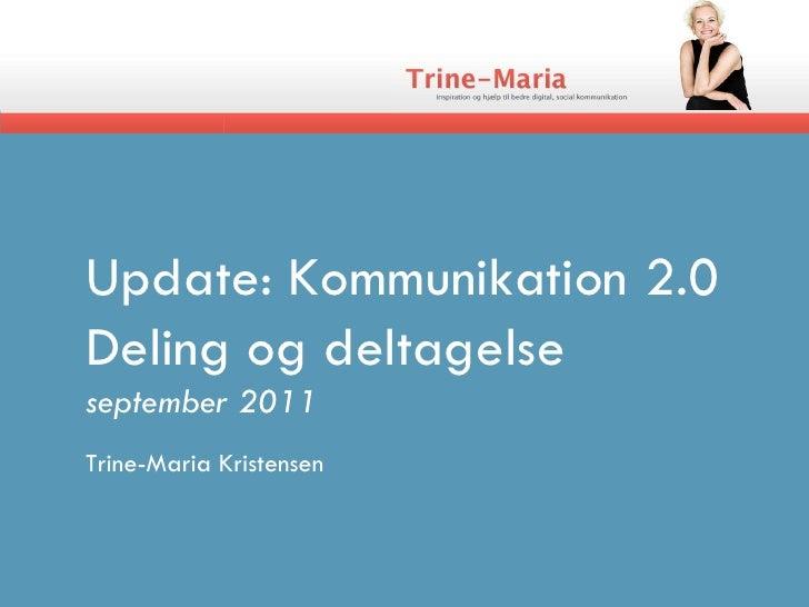 Update: Kommunikation 2.0 Deling og deltagelse september 2011 Trine-Maria Kristensen