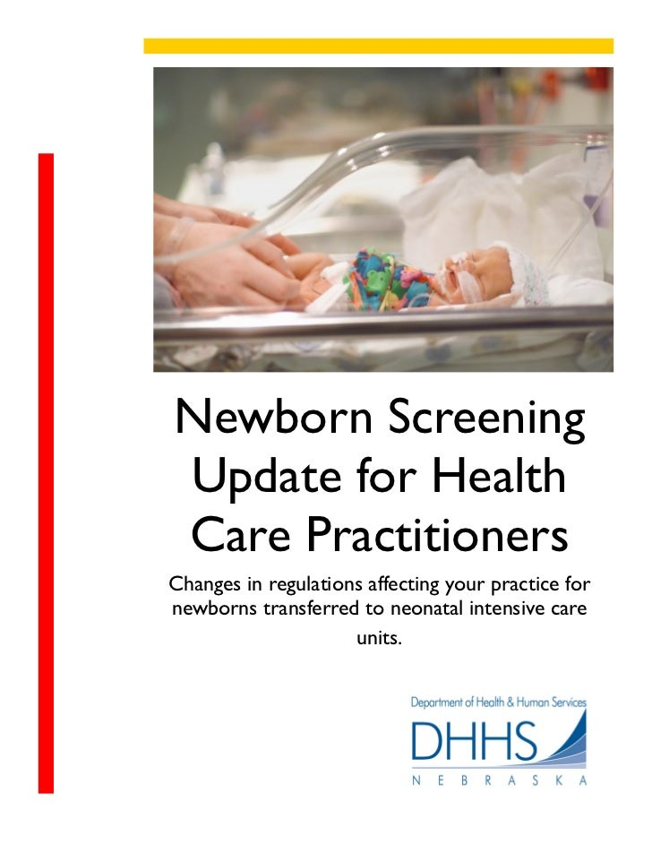 Newborn ScreeningUpdate for HealthCare PractitionersChanges in regulations affecting your practice fornewborns transferred...