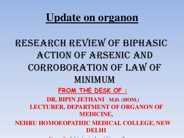 Update on organon RESEARCH REVIEW OF BIPHASIC ACTION OF arsenic and corroboration of law of minimum FROM THE DESK OF : DR....