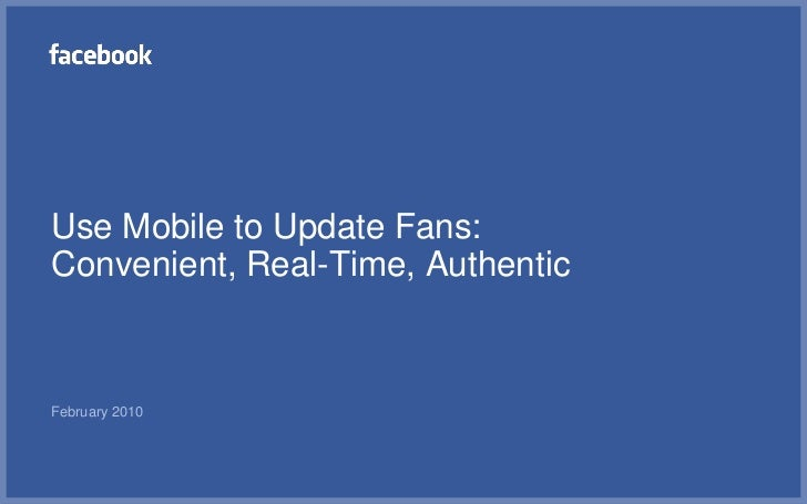 Use Mobile to Update Fans:Convenient, Real-Time, Authentic<br />February 2010<br />