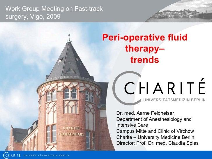 Peri-operative fluid therapy– trends Work Group Meeting on Fast-track surgery , Vigo, 2009 Dr. med. Aarne Feldheiser Depar...