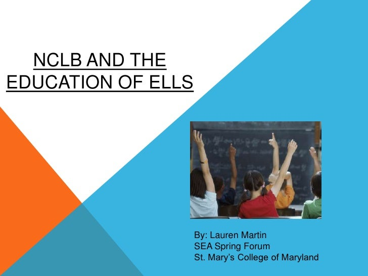 NCLB AND THEEDUCATION OF ELLS                    By: Lauren Martin                    SEA Spring Forum                    ...