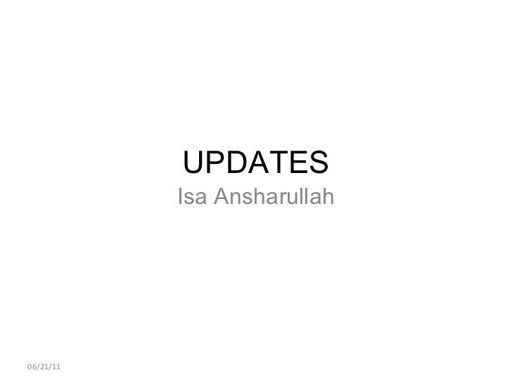 06/21/11 UPDATES Isa Ansharullah