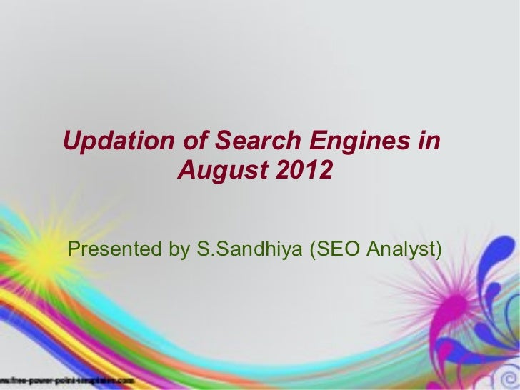 Updation of Search Engines in        August 2012Presented by S.Sandhiya (SEO Analyst)