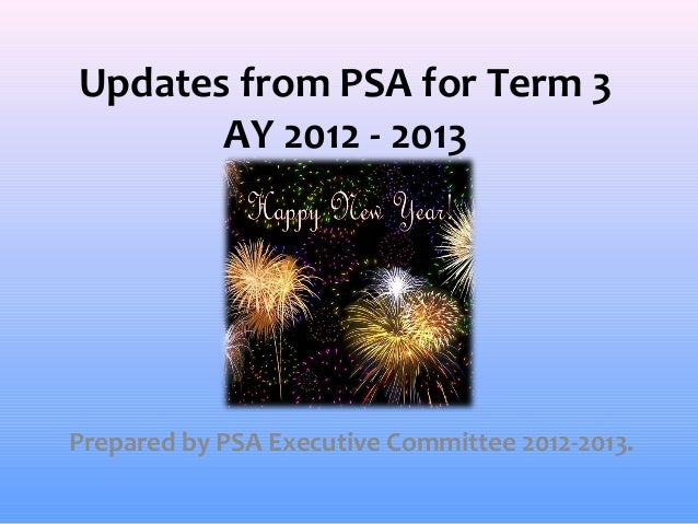 Updates from PSA for Term 3       AY 2012 - 2013Prepared by PSA Executive Committee 2012-2013.