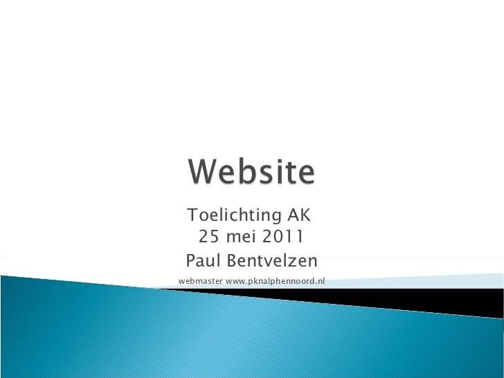Toelichting AK  25 mei 2011 Paul Bentvelzen webmaster www.pknalphennoord.nl