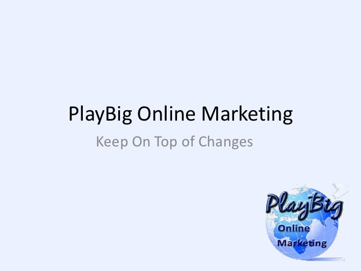 PlayBig Online Marketing  Keep On Top of Changes