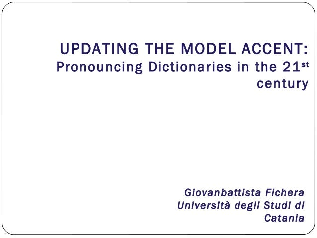 Updating the model accent - Pronuncing Dictionaries in the 21st century