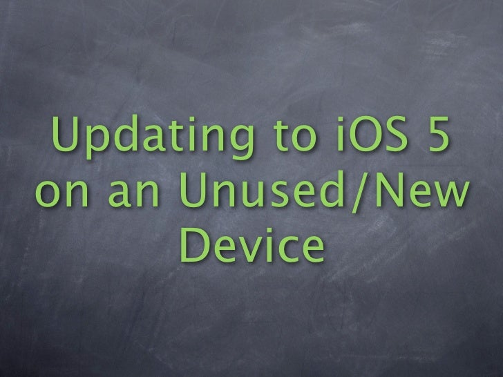 Updating to iOS 5on an Unused/New      Device