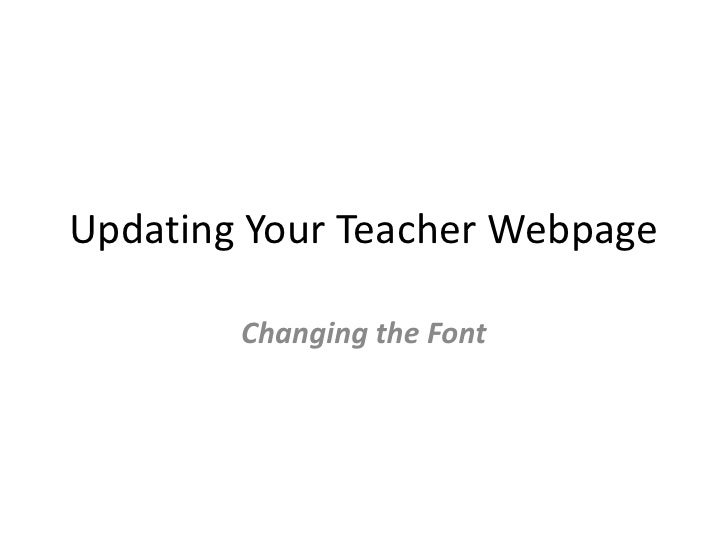 Updating Your Teacher Webpage<br />Changing the Font<br />
