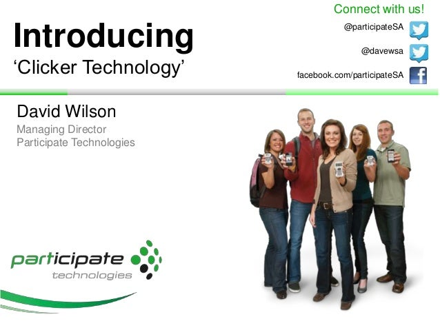 Introducing 'Clicker Technology' David Wilson @davewsa @participateSA Managing Director Participate Technologies Connect w...