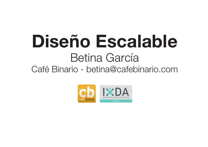 Diseño Escalable          Betina García Café Binario - betina@cafebinario.com                       MEMBER