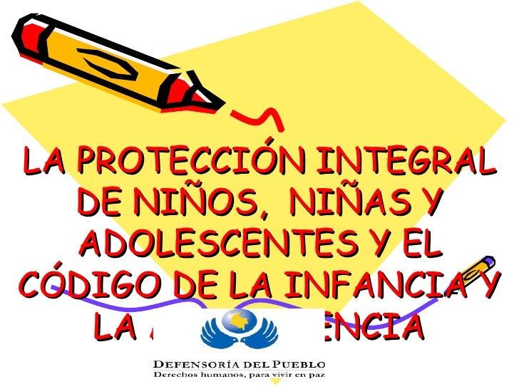 LA PROTECCIÓN INTEGRAL DE NIÑOS,  NIÑAS Y ADOLESCENTES Y EL CÓDIGO DE LA INFANCIA Y LA ADOLESCENCIA