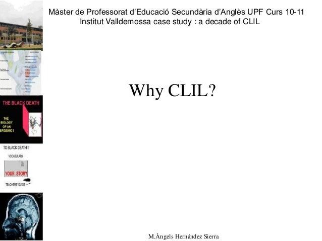 Màster de Professorat d'Educació Secundària d'Anglès UPF Curs 10-11 Institut Valldemossa case study : a decade of CLIL Why...