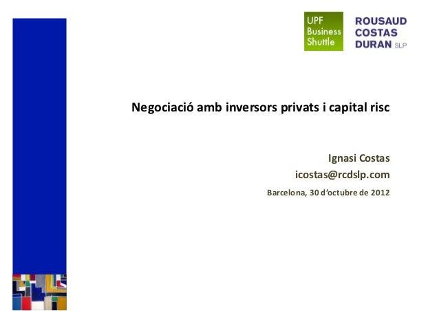 Negociació amb inversors privats i capital risc                                      Ignasi Costas                        ...
