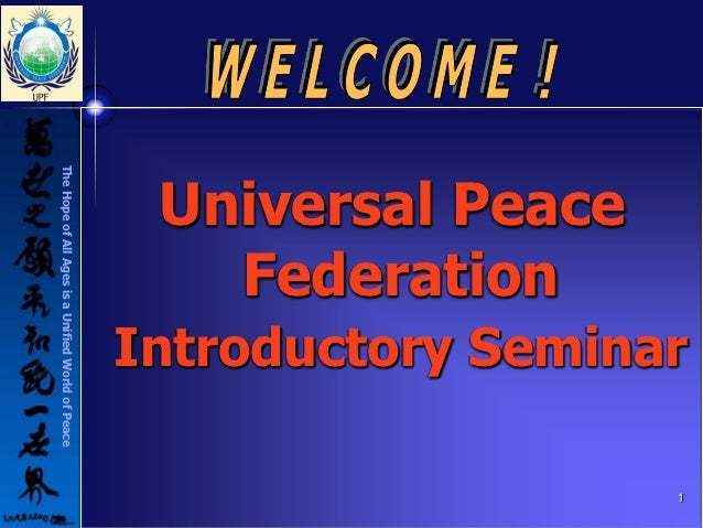 Introductory Seminar                                                   1Universal Peace  FederationThe Hope of All Ages is...