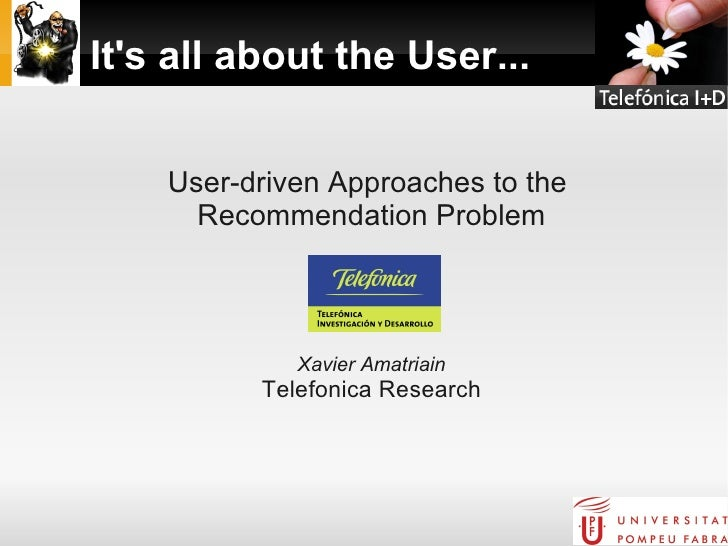 It's all about the User...           User-driven Approaches to the           Recommendation Problem                     Xa...