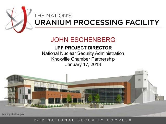JOHN ESCHENBERG      UPF PROJECT DIRECTORNational Nuclear Security Administration    Knoxville Chamber Partnership        ...