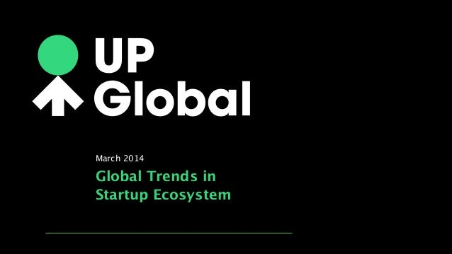 Global Trends in  Startup Ecosystem March 2014