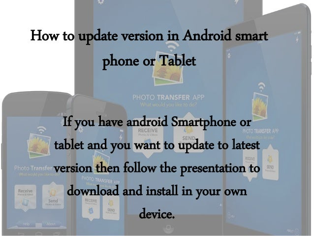 How to update version in Android smart phone or Tablet If you have android Smartphone or tablet and you want to update to ...