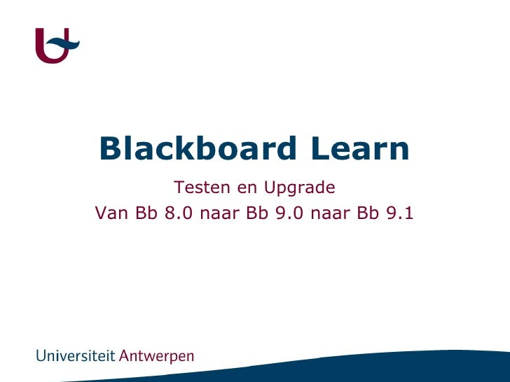 Blackboard Learn<br />Testen en Upgrade<br />Van Bb 8.0 naar Bb 9.0 naar Bb 9.1<br />