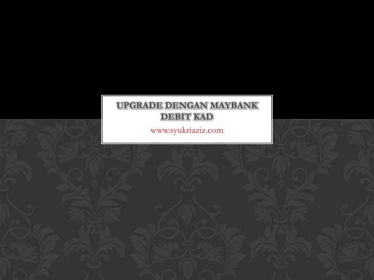 Upgrade dengan maybank debit kad