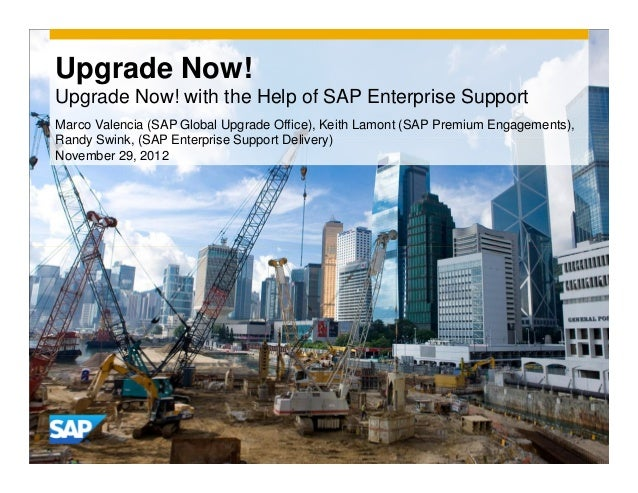 Upgrade Now!Upgrade Now! with the Help of SAP Enterprise SupportMarco Valencia (SAP Global Upgrade Office), Keith Lamont (...