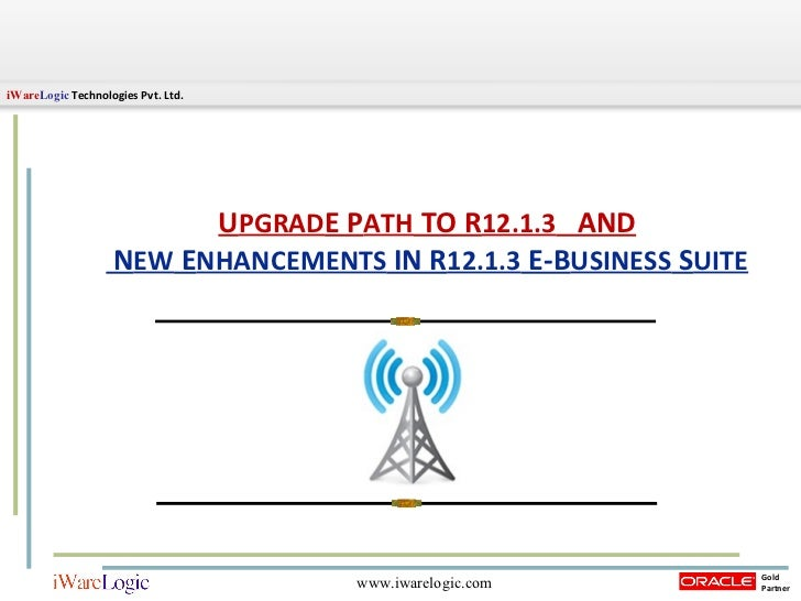 New Enhancements + Upgrade Path to Oracle EBS R12.1.3