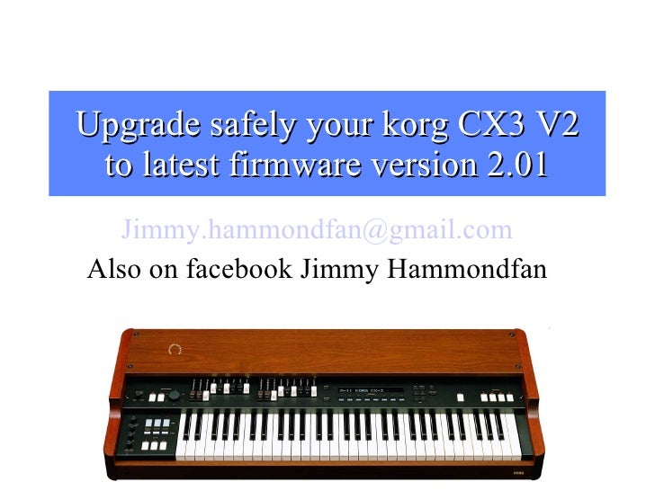 Upgrade safely your korg CX3 V2 to latest firmware version 2.01 [email_address] Also on facebook Jimmy Hammondfan