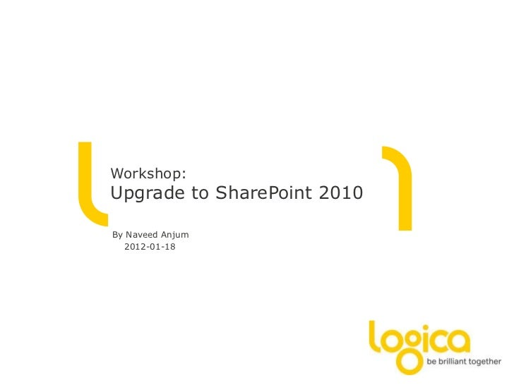 Workshop:Upgrade to SharePoint 2010By Naveed Anjum  2012-01-18