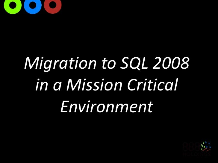 Migration to SQL 2008 in a Mission Critical Environment<br />