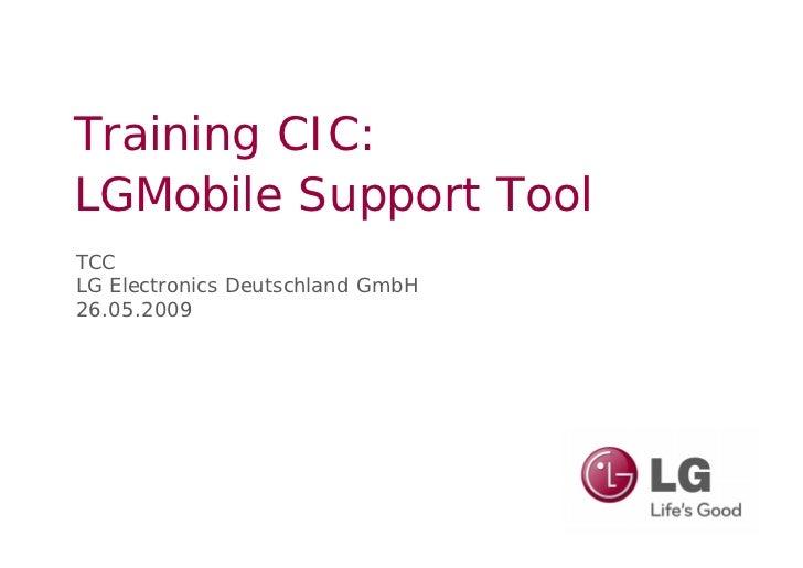 Training CIC: LGMobile Support Tool TCC LG Electronics Deutschland GmbH 26.05.2009