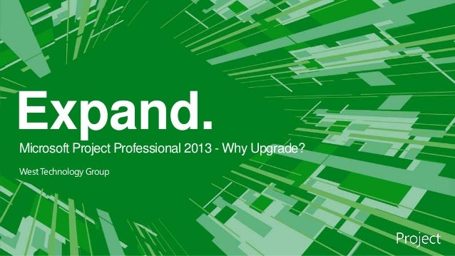 Expand.Microsoft Project Professional 2013 - Why Upgrade? West Technology Group