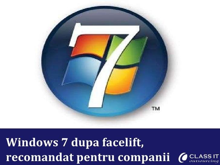 Windows 7 dupa facelift, recomandat pentru companii