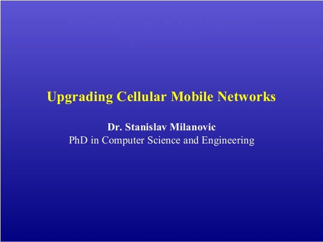 Unified Backhaul Performance Optimization Upgrading Cellular Mobile Networks Dr. Stanislav Milanovic PhD in Computer Scien...