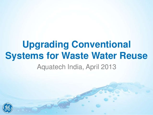 Upgrading ConventionalSystems for Waste Water Reuse      Aquatech India, April 2013