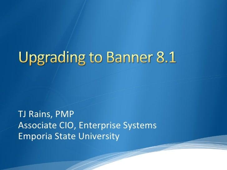 TJ Rains, PMP Associate CIO, Enterprise Systems Emporia State University
