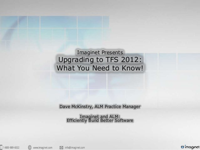 Imaginet PresentsUpgrading to TFS 2012:What You Need to Know!Dave McKinstry, ALM Practice Manager          Imaginet and AL...