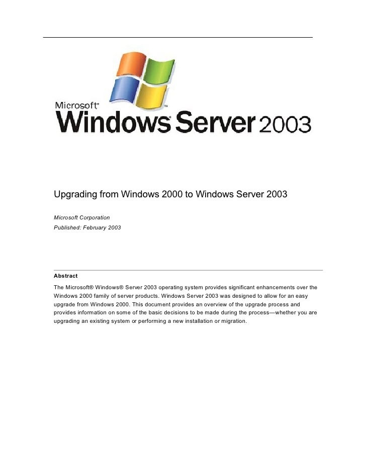 Upgrading from Windows 2000 to Windows Server 2003  Microsoft Corporation Published: February 2003     Abstract  The Micro...