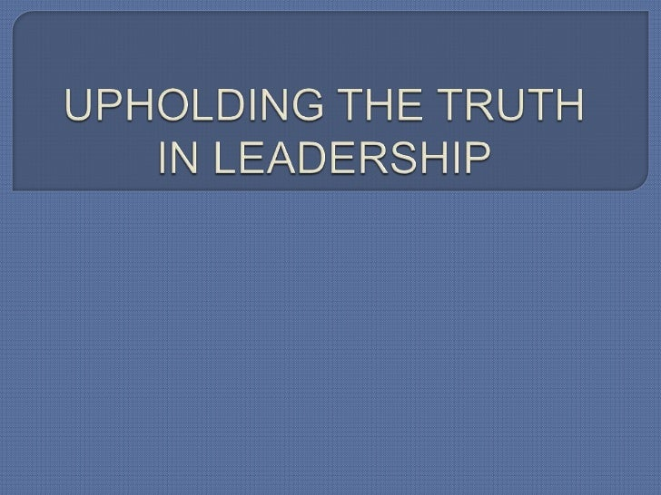 Upholding the truth in leadership