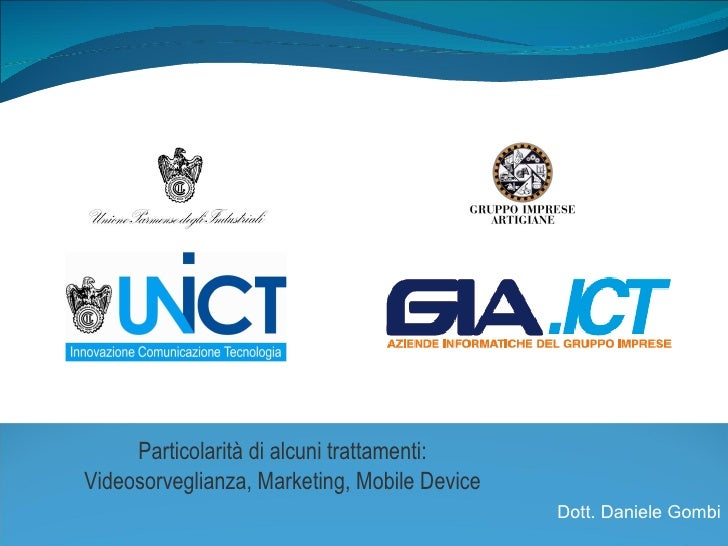 Particolarità di alcuni trattamenti:Videosorveglianza, Marketing, Mobile Device                                           ...