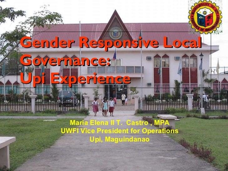 Gender Responsive Local Governance:  Upi Experience Maria Elena II T.  Castro , MPA UWFI Vice President for Operations Upi...